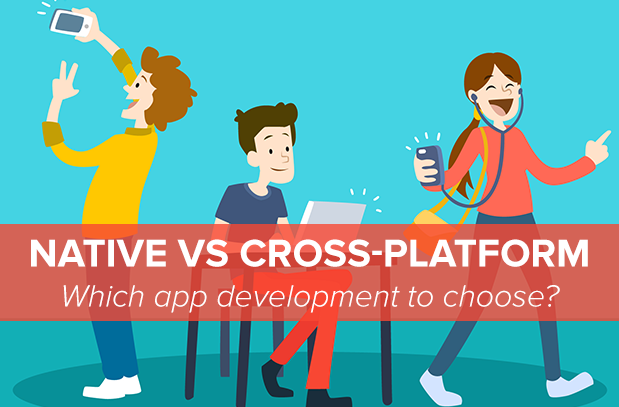 Native or Cross-Platform Mobile App Development: Which to Choose?