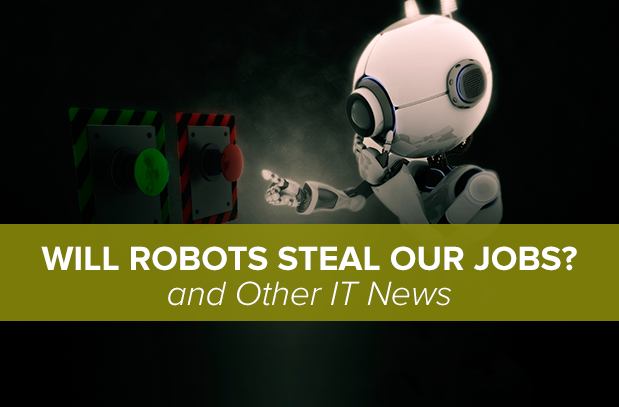 Will robots steal our jobs and other IT news